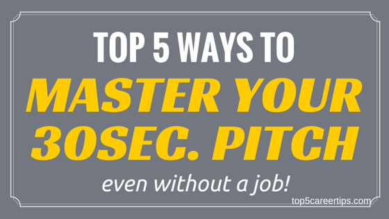 Top 5 Ways to Master Your 30sec. Pitch